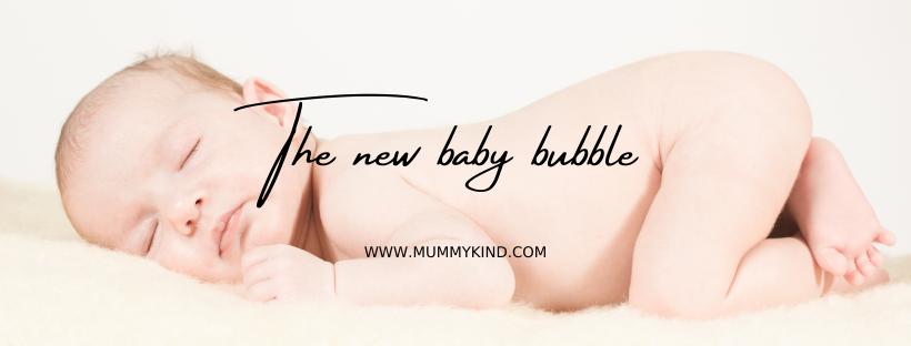 New baby bubble