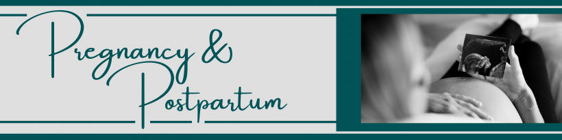 Pregnancy and Postpartum